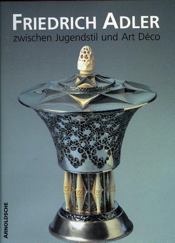9783925369346: Friedrich Adler: Zwischen Jugendstil und Art Deco (German Edition)