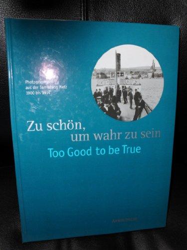 Zu Schon, Um Wahr Zu Sein / Too Good To be True (photographien Aus Der Sammlung Metz): Krause, ...