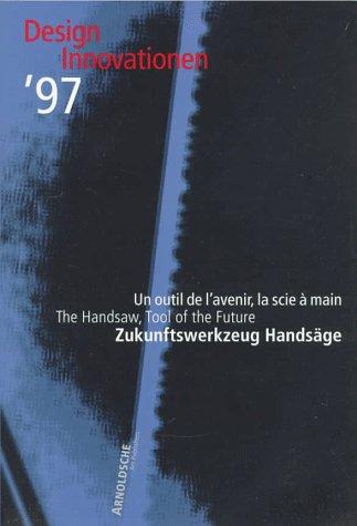 9783925369735: Design Innovations '97: UN Outil De L'Avenir, LA Scie a Main : The Handsaw, Tool of the Future : Zukunftswerkzeug Handsage
