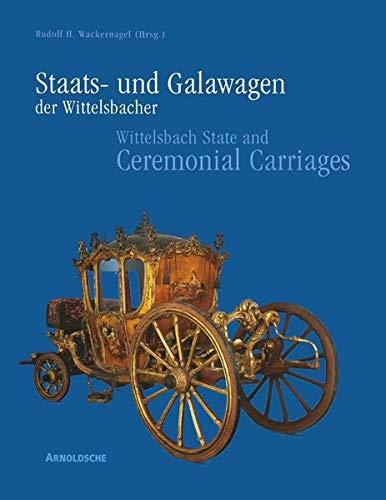 Staats- und Galawagen der Wittelsbacher. Wittelsbach State: Rudolf H. Wackernagel: