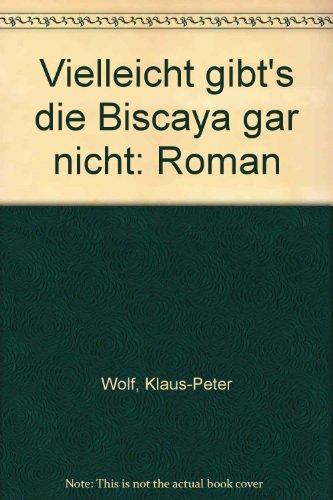 9783925387760: Vielleicht gibt's die Biscaya gar nicht: Roman