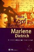 MEIN KOPF UND DIE BEINE VON MARLENE DIETRICH - Heinrich Manns Professor Unrat und Der blaue Engel - KLEIN, ALBERT & SUDENDORF, WERNER & WEHNERT, STEFANIE