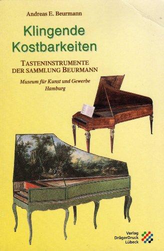 9783925402937: Klingende Kostbarkeiten: Tasteninstrumente der Sammlung Beurmann, Museum fur Kunst und Gewerbe