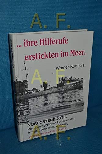 9783925418112: Ihre Hilferufe erstickten im Meer: Vorpostenboote, die unentbehrlichen Einheiten der Kriegsmarine im 2. Weltkrieg. Zeitgeschichtliche Dokumentation