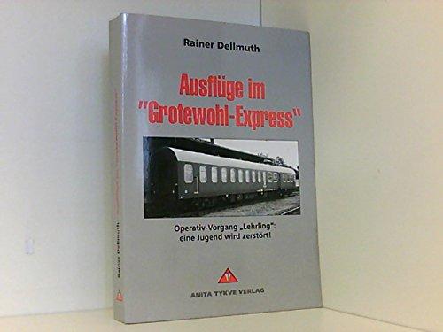"""9783925434938: Ausflüge im """"Grotewohl-Express"""": Operativ-Vorgang """"Lehrling"""" : eine Jugend wird zerstört (German Edition)"""