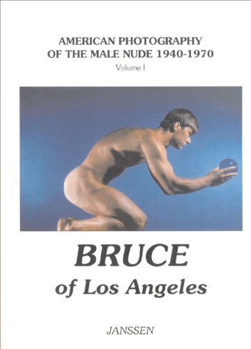 Bruce of Los Angeles: American Photography of the Male Nude 1940-1970: Volume I