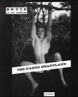The Naked Heartland: The Itinerant Photography of: Bellas, Bruce