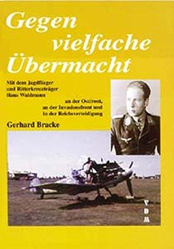 Gegen vielfache Übermacht Mit dem Jagdflieger und: Gerhard Bracke