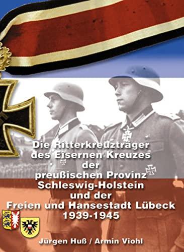 9783925480799: Die Ritterkreuzträger des Eisernen Kreuzes der preußischen Provinz Schleswig-Holstein und der Freien und Hansestadt Lübeck 1939-1945