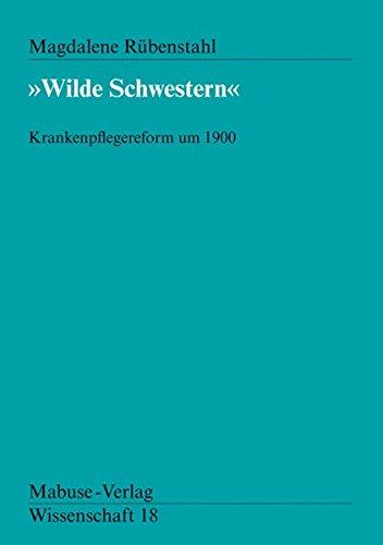 9783925499951: Wilde Schwestern. Krankenpflegereform um 1900