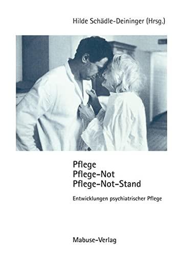 Pflege, Pflege-Not, Pflege-Not-Stand: Entwicklung psychiatrischer Pflege: Hilde Schädle-Deininger (Hrsg.)