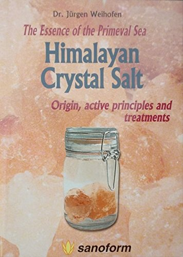9783925502286: Himalayan Crystal Salt: The Essence of the Primeval Sea Origin, Active Principles and Treatments