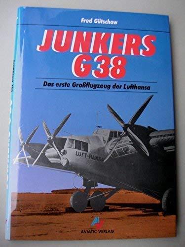 Junkers G 38. Das erste Großflugzeug der: Gütschow, Fred