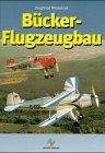 9783925505287: Bücker-Flugzeugbau: Die Geschichte eines Flugzeugwerkes