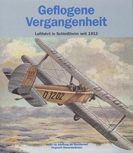 9783925505676: Geflogene Vergangenheit: Luftfahrt in Schlei�heim seit 1912