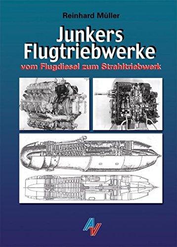 Junkers Flugtriebwerke. Benzinmotoren, Flugdiesel, Strahlturbinen. 1. A.: Müller, Reinhard.