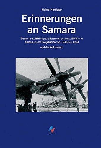 9783925505836: Erinnerungen an Samara: Deutsche Luftfahrtspezialisten von Junkers, BMW und Askania in der Sowjetunion von 1946 bis 1954 und die Zeit danach