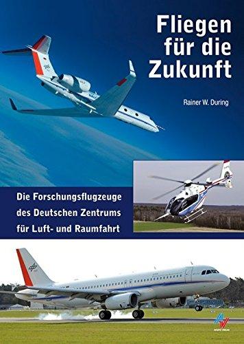 9783925505959: Fliegen für die Zukunft: Die Forschungsflotte des Deutschen Zentrums für Luft- und Raumfahrt