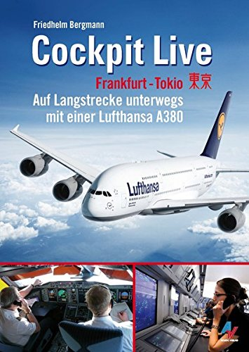 9783925505980: Cockpit Live Frankfurt-Tokio: Auf Langstrecke unterwegs mit einer Lufthansa A380