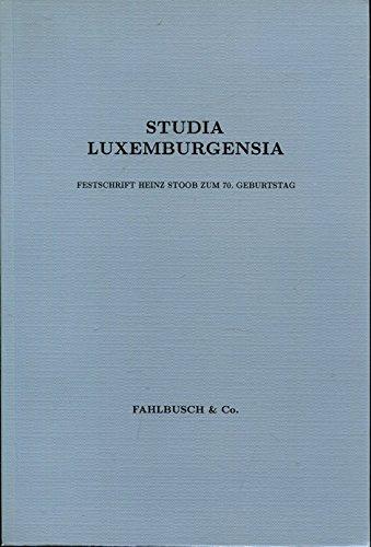 9783925522055: Studia Luxemburgensia: Festschrift Heinz Stoob zum 70. Geburtstag (Studien zu den Luxemburgern und ihrer Zeit) (German Edition)