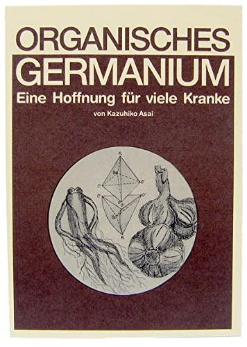 Organisches Germanium: Eine Hoffnung Für Viele Kranke - Asai, Kazuhiko; Asai, Kazuhiko