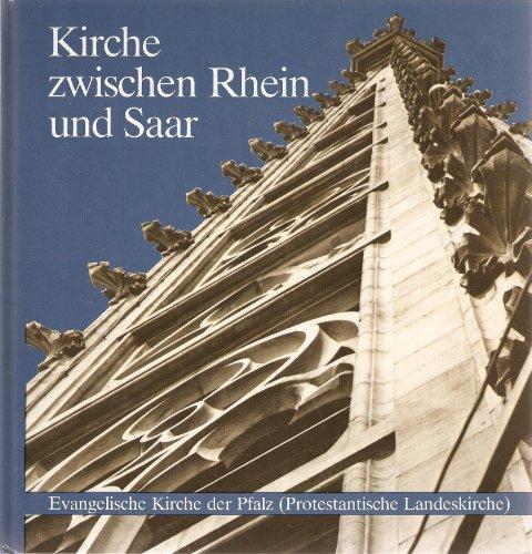 Kirche zwischen Rhein und Saar. Die Evangelische Kirche der Pfalz in Geschichte und Gegenwart