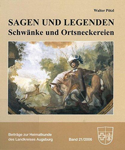9783925549199: Sagen und Legenden. Schwänke und Ortsneckereien. (=Beiträge zur Heimatkunde des Landkreises Augsburg, Band 21/2006, hrsg. vom Heimatverein für den Landkreis Augsburg e.V.).