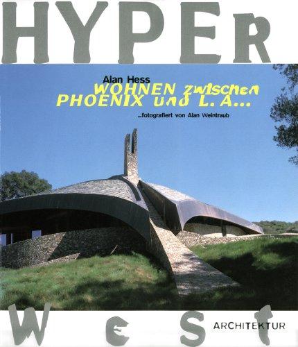 Hyper West Architektur. Wohnen zwischen Phoenix und L. A.: Hess, Alan