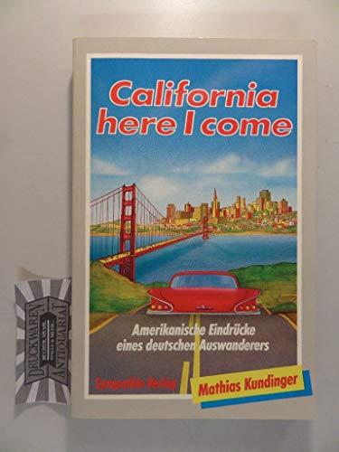 9783925569029: California, here I come. Amerikanische Eindrücke eines deutschen Auswanderers