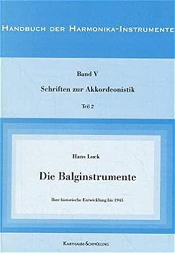 9783925572074: Die Balginstrumente: Ihre historische Entwicklung bis 1945 (Handbuch der Harmonika-Instrumente)