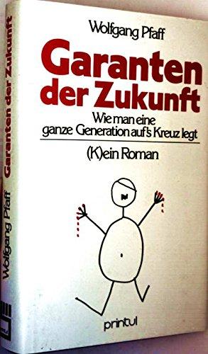9783925575181: Garanten der Zukunft: Wie man eine ganze Generation auf's Kreuz legt : (K)ein Roman (German Edition)