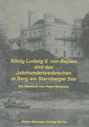 König Ludwig II von Bayern und das Jahrhundertverbrechen in Berg am Starnberger See: Hö...