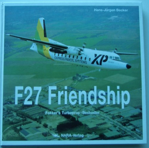 Fokker F-27 Friendship: Fokker's Turboprop-Bestseller: J Becker, Hans: