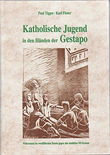 Katholische Jugend in den Händen der Gestapo: Tigges, Paul /