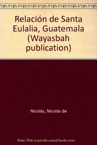 9783925682186: Relación de Santa Eulalia, Guatemala (Wayasbah publication) (Spanish Edition)