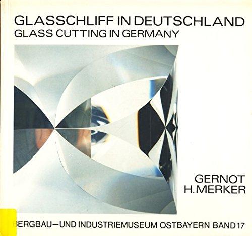 9783925690112: Schriftenreihe des Bergbau- und Industriemuseums Oberbayern Band 17 ~ Glasschliff in Deutschland - Geschliffenes Glas aus Kunst, Handwerk und Industrie.