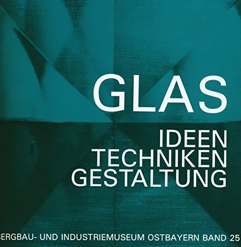 9783925690204: Glas: Ideen, Techniken, Gestaltung : Glasfachschule Zwiesel (Schriftenreihe des Bergbau- und Industriemuseums Ostbayern)