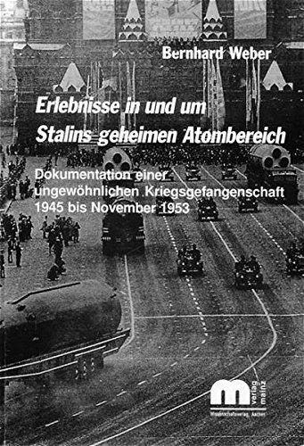 9783925714832: Erlebnisse in und um Stalins geheimen Atombereich: Dokumentation einer ungewöhnlichen Kriegsgefangenschaft 1945 - November 1953