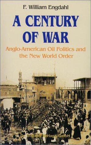 A Century of War: Anglo-American Oil Politics: Engdahl, William, Engdahl,