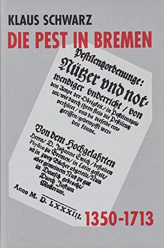 Die Pest in Bremen: Epidemien und freier Handel in einer deutschen Hafenstadt, 1350-1713 (Veröffentlichungen aus dem Staatsarchiv der Freien Hansestadt Bremen)