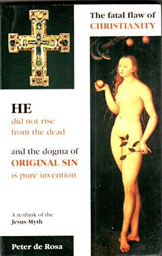 9783925761645: The Fatal Flaw of Christianity: He Did Not Rise From the Dead and the Dogma of Original Sin Is Pure Invention