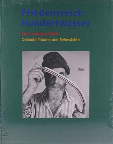 Friedensreich Hundertwasser - Ein Sonntagsarchitekt: Gebaute Träume: Wieland Schmied, Friedensreich