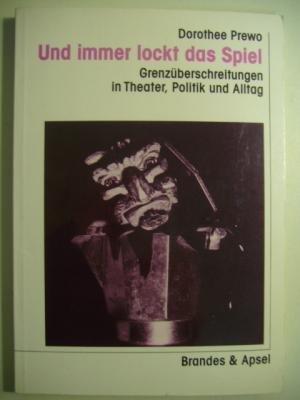 9783925798238: Und immer lockt das Spiel: Grenzüberschreitungen in Theater, Politik und Alltag (Livre en allemand)