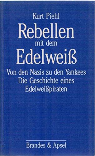 9783925798887: Rebellen mit dem Edelweiss. Von den Nazis zu den Yankees. Die Geschichte eines Edelweisspiraten II
