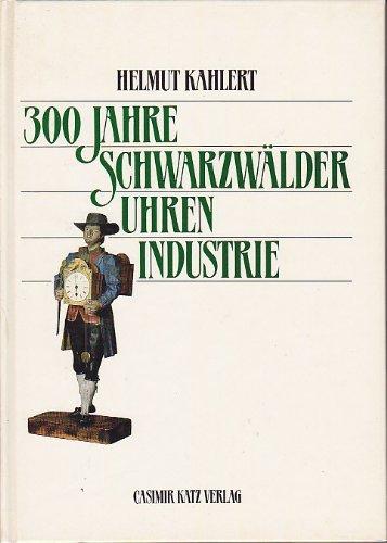 9783925825033: 300 Jahre Schwarzwälder Uhrenindustrie