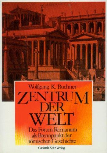 9783925825422: Zentrum der Welt: Das Forum romanum als Brennpunkt der römischen Geschichte (German Edition)