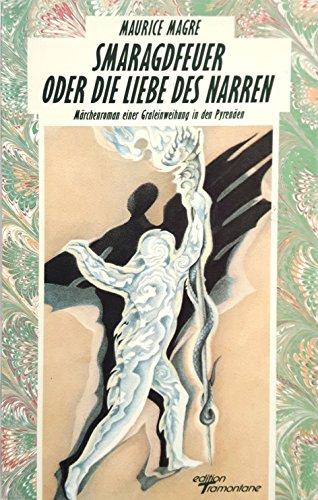 9783925828003: Smaragdfeuer oder Die Liebe des Narren. M�rchenroman einer Graleinweihung in den Pyren�en