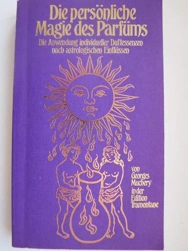 Die persönliche Magie des Parfüms Die Anwendung: Muchery, Georges