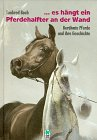 9783925831195: ... es hängt ein Pferdehalfter an der Wand. Berühmte Pferde und ihre Geschichte