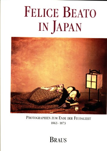 9783925835797: Felice Beato in Japan: Photographien zum Ende der Feudalzeit 1863-1873